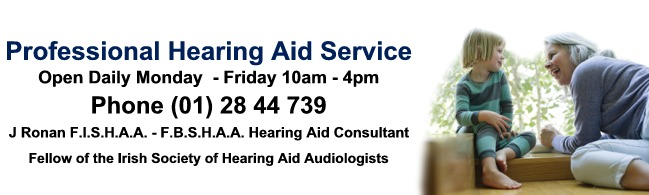 Professional Hearing Aid Service,  Phone (01) 28 44 739, J Ronan F.I.S.H.A.A. - F.B.S.H.A.A. Hearing Aid Consultant, Fellow of the Irish Society of Hearing Aid Audiologists, Digital Specialists Open Daily